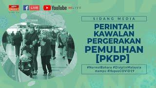 [ LANGSUNG ] Sidang media berhubung Perintah Kawalan Pergerakan Pemulihan (PKPP)
