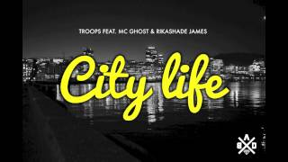 City Life -- Troops Feat. MC Ghost & Rikashade James