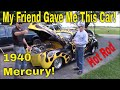 My Friend Gave Me His 1940 Mercury Hot Rod!