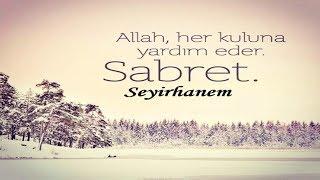 Allah, her kuluna yardım eder. Sabret...