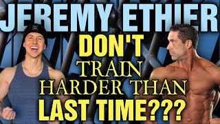 Jeremy Ethier - Should YOU Train Smarter THAN LAST TIME OR Harder THAN LAST TIME? My Response...