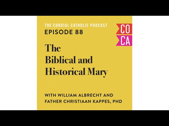 The Biblical and Historical Mary (w/ William Albrecht and Father Christiaan Kappes)