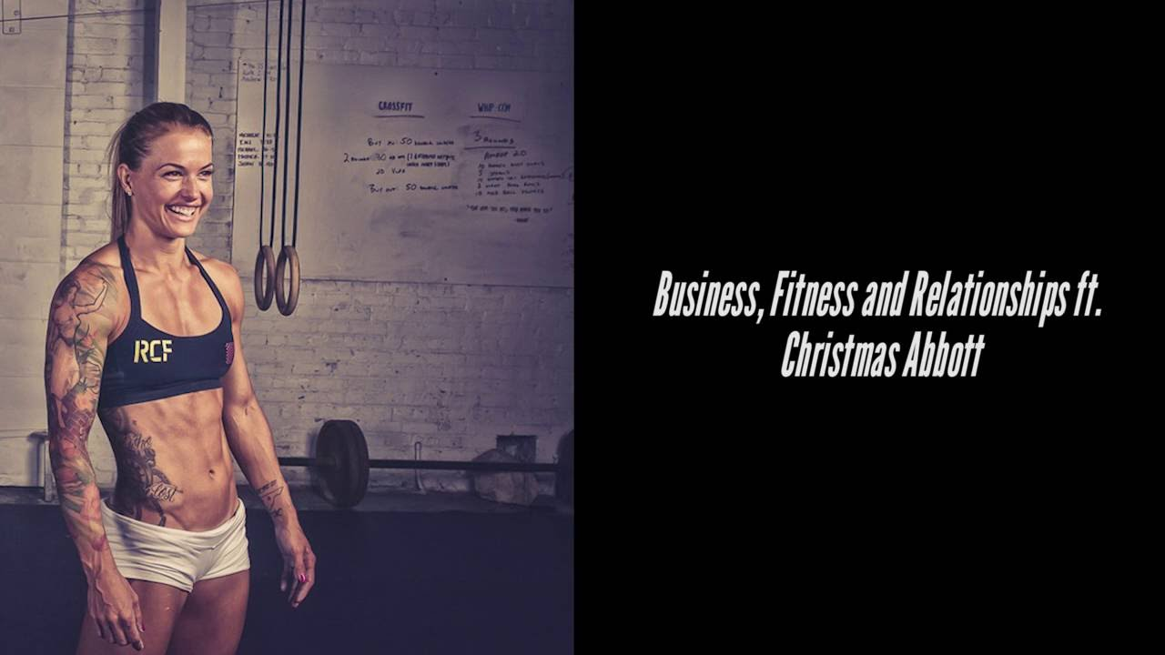 Christmas Abbott Workout.Business Fitness And Relationships Ft Christmas Abbott Ep 48