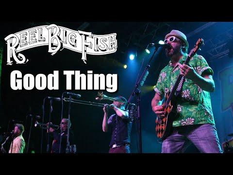 Reel Big Fish - Good Thing LIVE