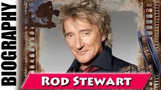 Rod the Mod Rod Stewart - Biography and Life Story