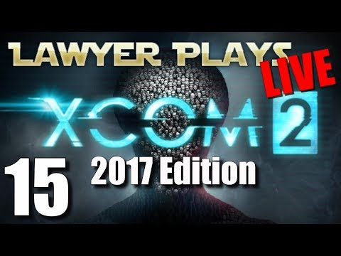 Lawyer Plays LIVE:  XCom 2 - 2017 Edition - 15