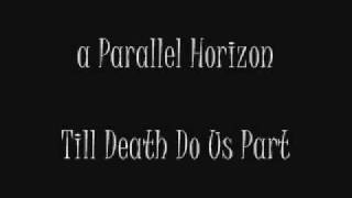 a Parallel Horizon - Till Death Do Us Part (Song is in super phase 1 rough draft :D)