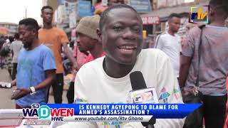 IS KENNEDY AGYEPONG TO BLAME FOR AHMED'S ASSASSINATION ?  (PART TWO)