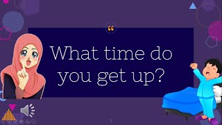 What time do you get up?