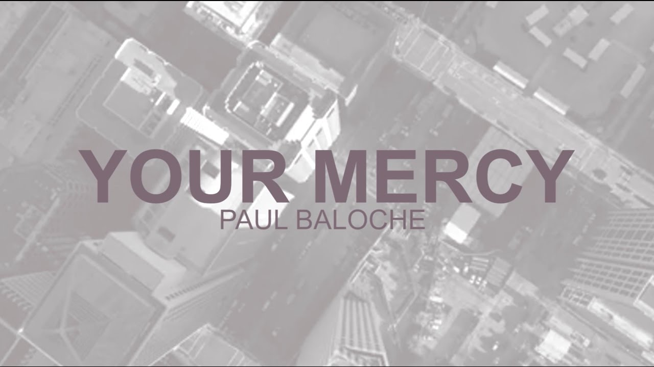 paul-baloche-your-mercy-lyric-video-integritymusic