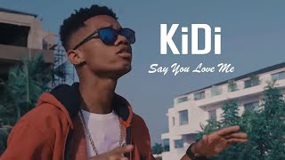 KiDi - Say You Love Me (Official Video)