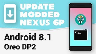 [Fastboot] Update Modded Nexus 6P to Android 8.1 DP2