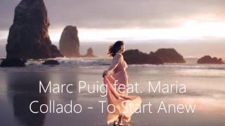 Marc Puig feat  Maria Collado -  To Start Anew