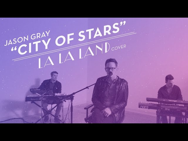 Jason Gray - City Of Stars (La La Land Cover)