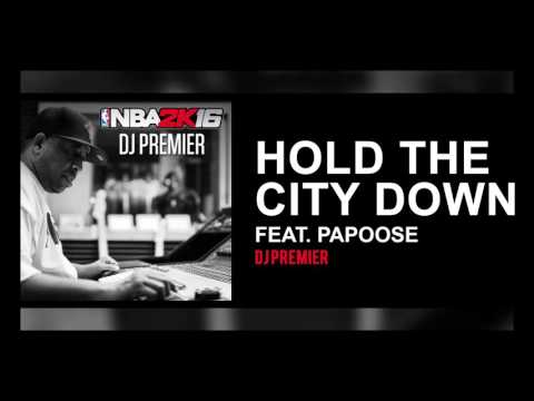 DJ Premier - Hold the City Down ft. Papoose (NBA 2K16 - Official Audio)