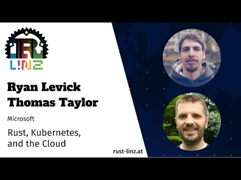 Rust, Kubernetes, and the Cloud - Rust Linz x Global Azure, April 2021 - Ryan Levick & Thomas Taylor