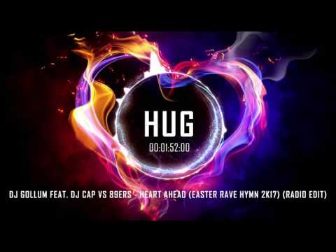 DJ Gollum Feat. DJ Cap Vs 89ers - Heart Ahead (Easter Rave Hymn 2k17) (Radio Edit)