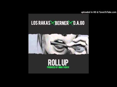Los Rakas - Roll Up ft. Berner, & D.A.GO (prod. by Nima Fadavi)