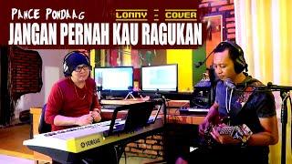Lagu Nostalgia -JANGAN PERNAH KAU RAGUKAN - Pance Pondaag ( Lonny-COVER )