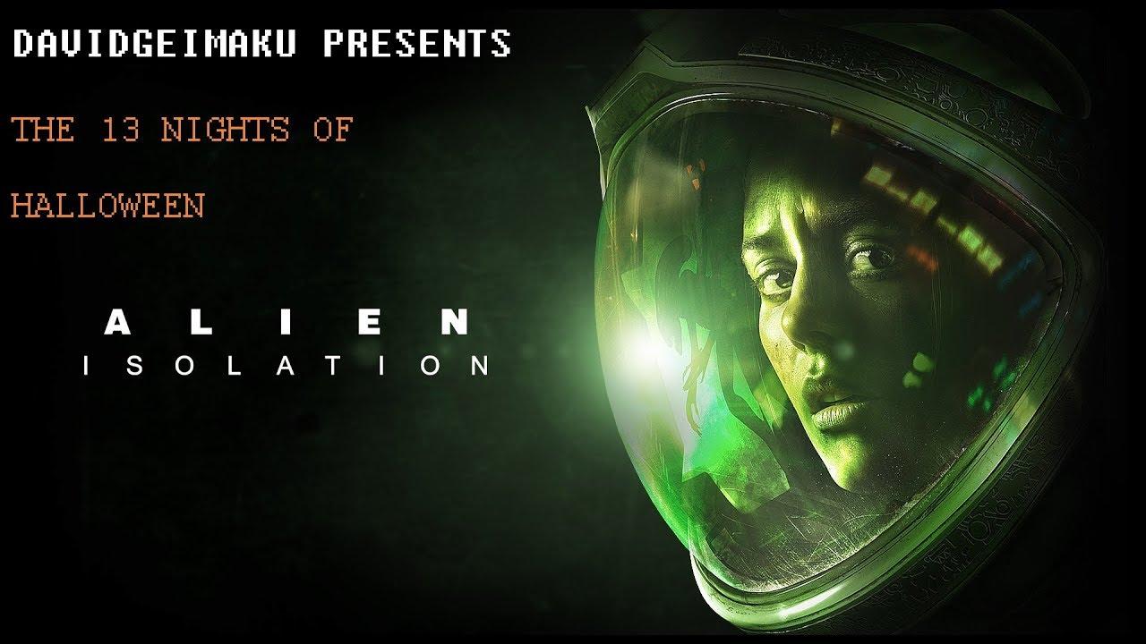 13 Nights Of Halloween 2017 Ep1 Alien Isolation - YouTube