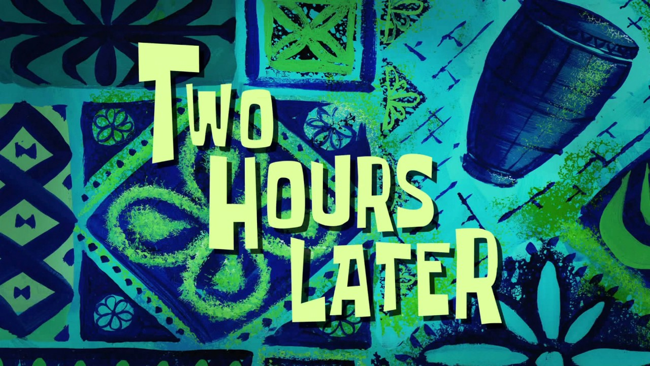 Two Hours Later Spongebob Time Card 112 Youtube