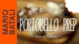 Mario Batali's How-to Tuesday: Prep Portobello Mushrooms