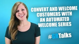 Convert and welcome customers with an automated welcome series | #GRTalks | #1