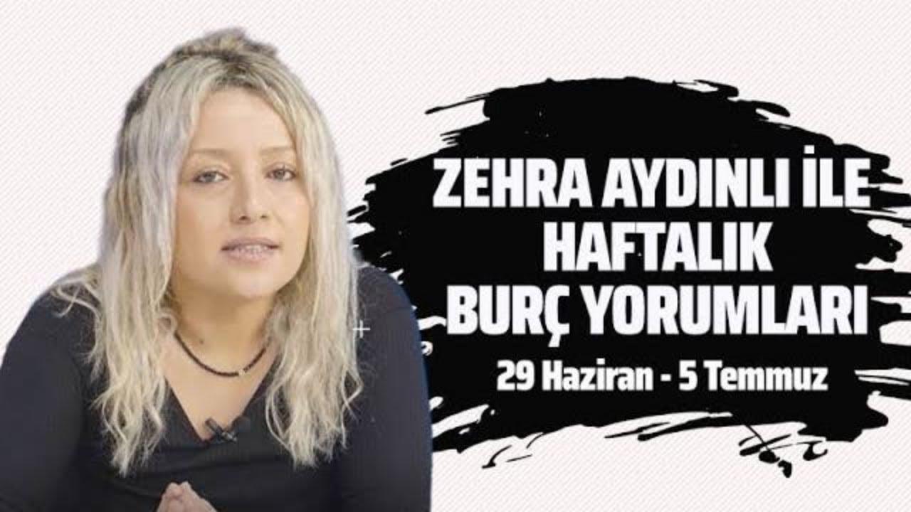 ZEHRA AYDINLI İLE HAFTALIK BURÇ YORUMLARI | 29 Haziran - 5 Temmuz