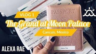 The Grand at Moon Palace - Cancun, Mexico / VLOG 1 | Alexa Rae