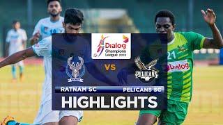 Highlights - Ratnam SC v Pelicans SC - Dialog Champions League 2018