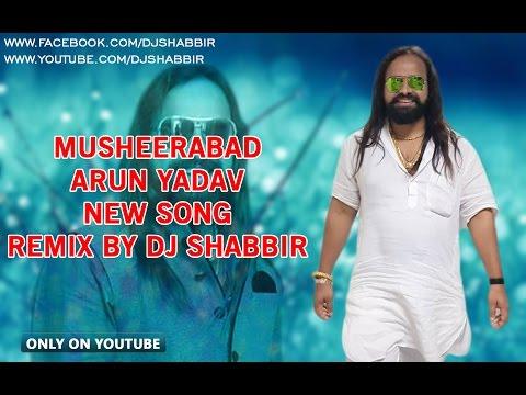 MUSHEERABAD ARUN YADAV NEW SONG REMIX BY DJ SHABBIR