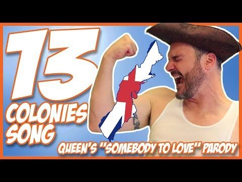 13 Colonies Song Queens Somebody to Love Parody