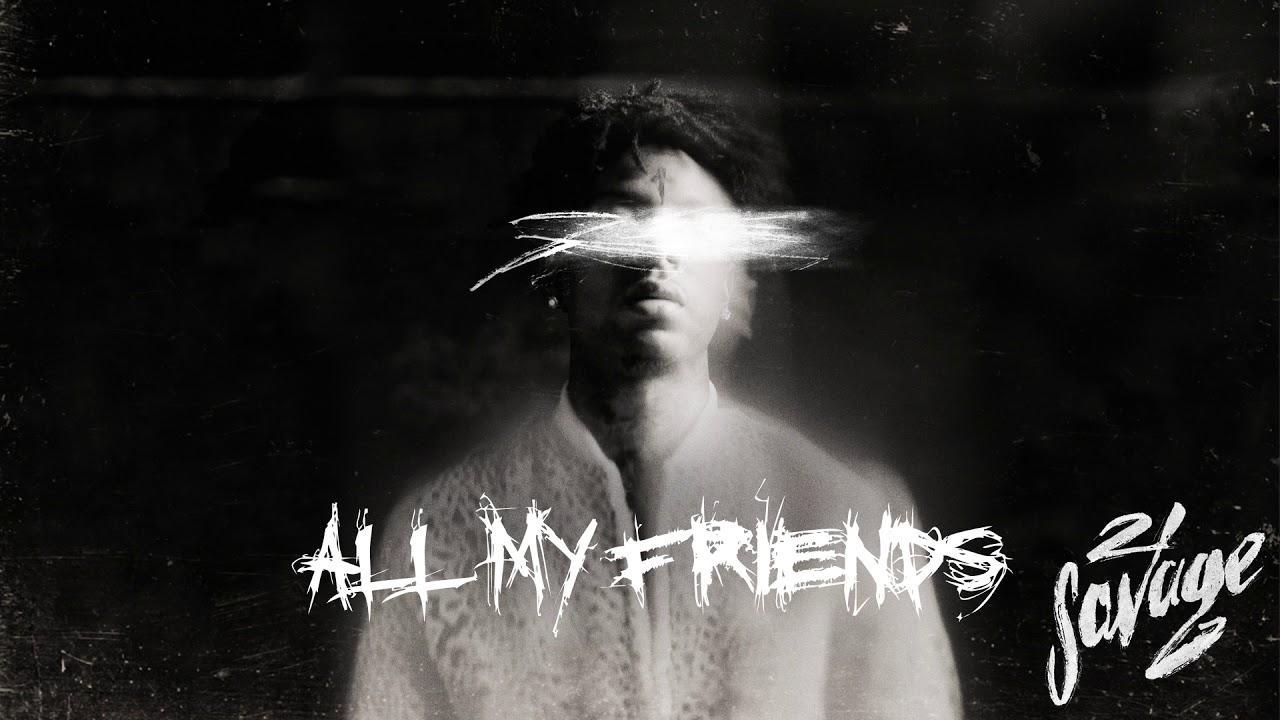 21 Savage – all my friends Lyrics | Genius Lyrics