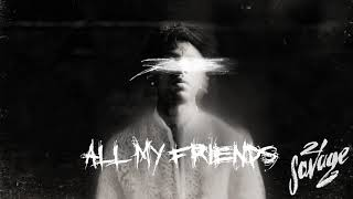 [3.27 MB] 21 Savage - All My Friends (Official Audio)