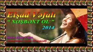 Elsad Vefali - Xosbext Ol (Official Audio 2014)