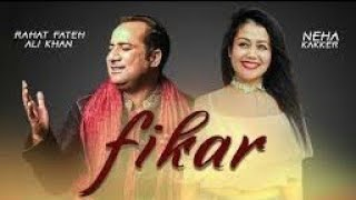 FIKAR SONG LYRICS SINGER NEHA KAKKAR AND RAHAT FATHE ALI KHAN...