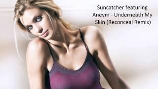 Suncatcher featuring Aneym - Underneath My Skin (Reconceal Remix)