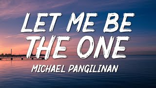 Michael Pangilinan - Let Me Be The One (Lyrics)
