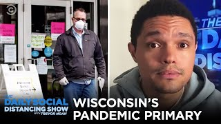 Boris Johnson's Condition Worsens & Wisconsin's Pandemic Primary | The Daily Social Distancing Show
