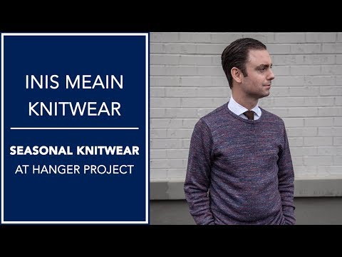 Inis Meain Knitwear At Hanger Project - 2018 Seasonal Collection   Kirby Allison