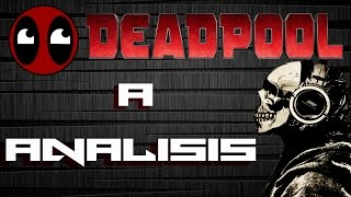 Analisis a Deadpool | I WANNA SHOOP BABY!