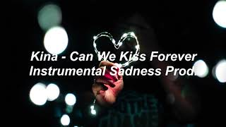 Kina - Can We Kiss Forever Instrumental ll Sadness Prod.
