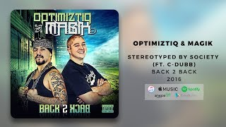 Optimiztiq & Magik - Stereotyped By Society (Ft. C-Dubb) | Official Audio