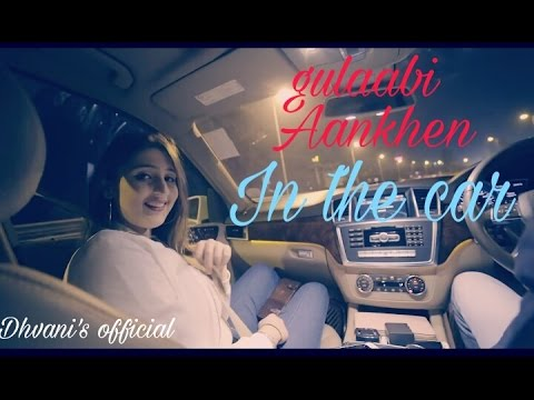 Gulaabi Aankhen / Shape Of You | In The Car | ft. Dhvani Bhanushali
