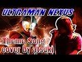 Ultraman Nexus Theme Song Eiyuu HERO /英雄 Lyrics cover by atsuki