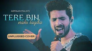 TERE BIN NAHI LAGDA Unplugged Cover   Armaan Malik   Nusrat Fateh Ali Khan   Tune Lyrico