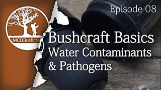 Bushcraft Basics Ep08: Water Contaminants & Pathogens