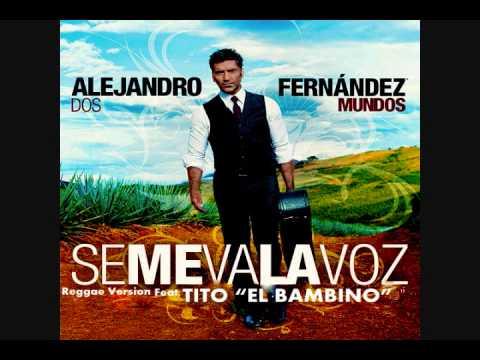 Alejandro fernandez se me va la voz feat tito el for Alejandro fernandez en el jardin lyrics