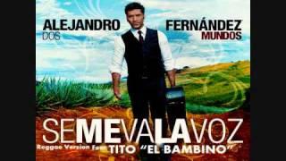 "Alejandro Fernandez - Se Me Va La Voz (feat. Tito ""El Bambino"")"