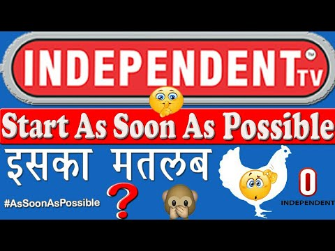 Independent TV Latest Update Independent TV का As Soon As Possible का क्या मतलब है #AsSoonAsPossible